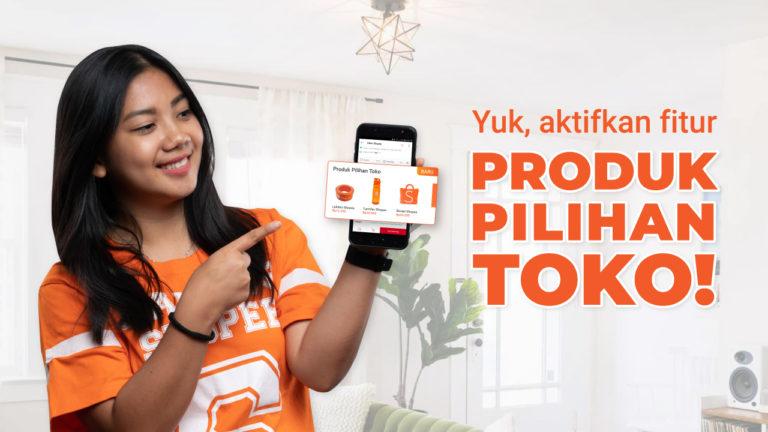 """Buat Pembeli Borong Produk Tokomu dengan Aktifkan Fitur """"Produk Pilihan Toko""""!"""