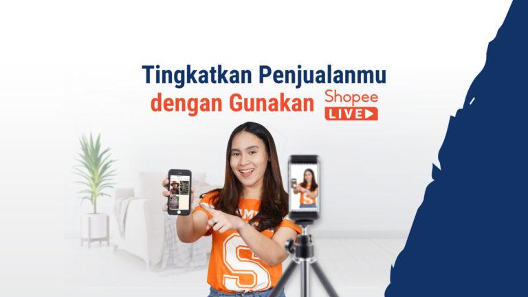 Pelajari Seluk Beluk Shopee LIVE dan Tingkatkan Penjualan Tokomu