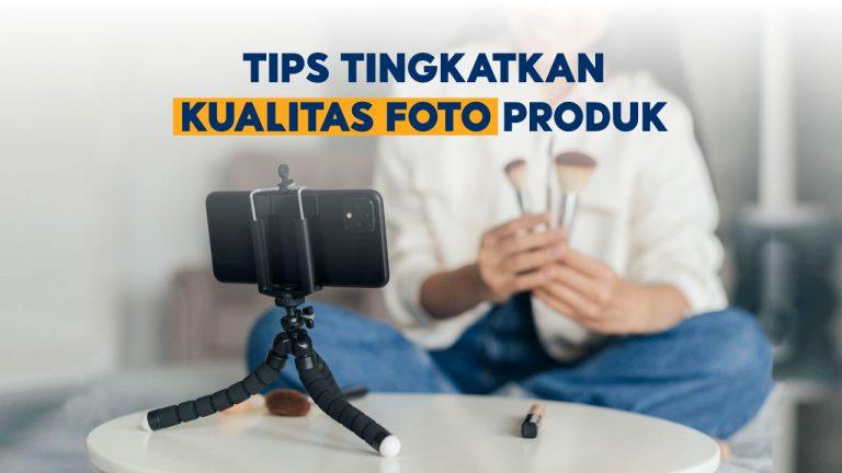 Shopee Sellers, Coba 3 Tips Cerdas Ini untuk Kualitas Foto Produk Berkelas!